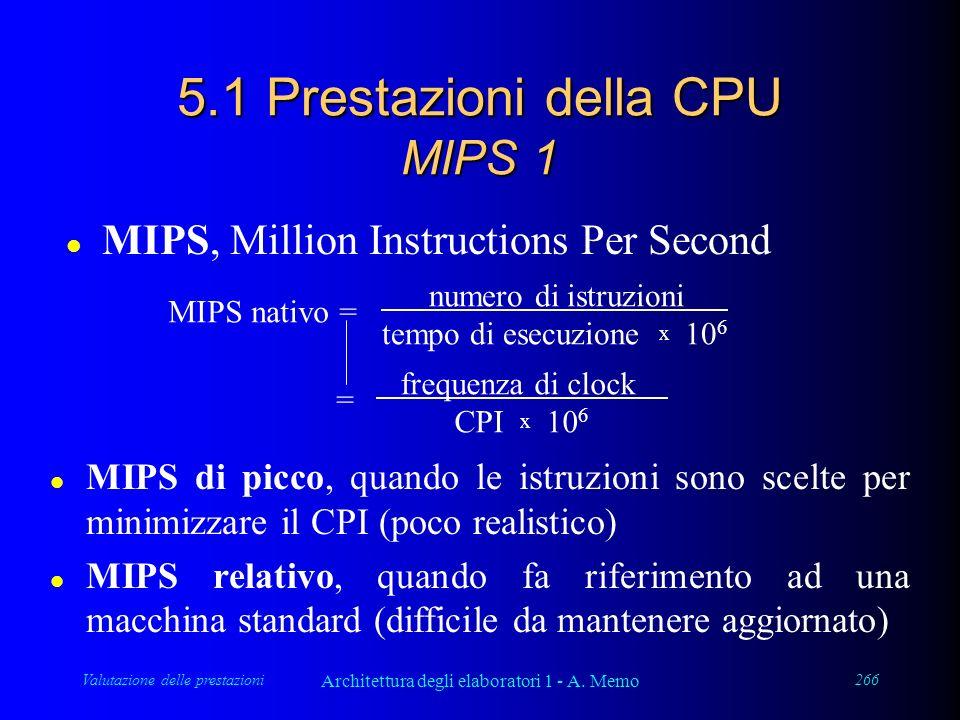 Valutazione delle prestazioni Architettura degli elaboratori 1 - A. Memo 266 5.1 Prestazioni della CPU MIPS 1 l MIPS, Million Instructions Per Second