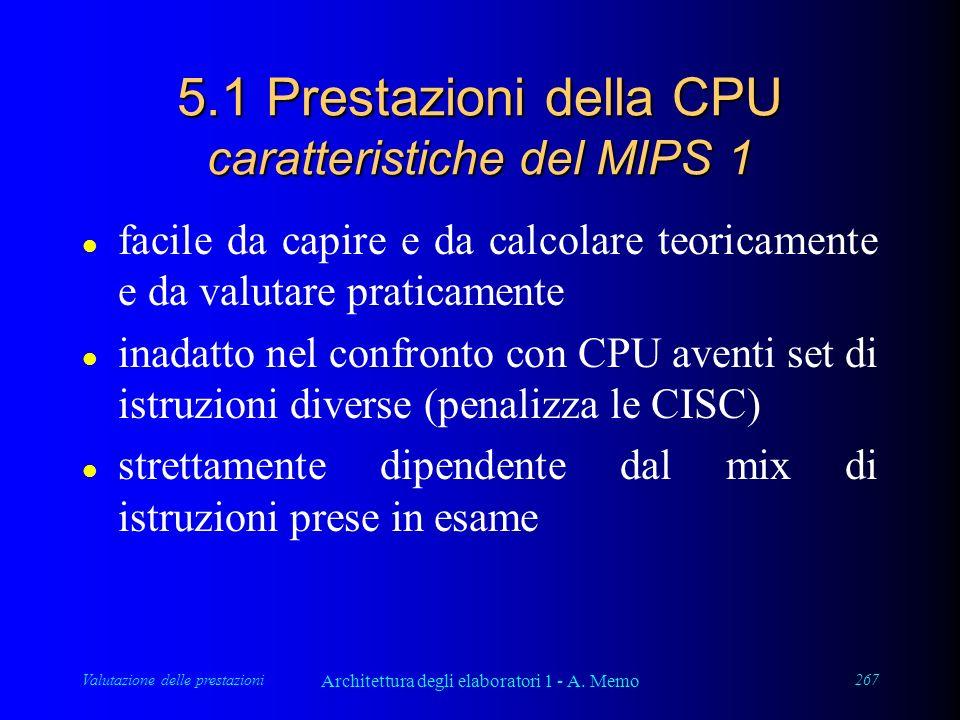 Valutazione delle prestazioni Architettura degli elaboratori 1 - A. Memo 267 5.1 Prestazioni della CPU caratteristiche del MIPS 1 l facile da capire e