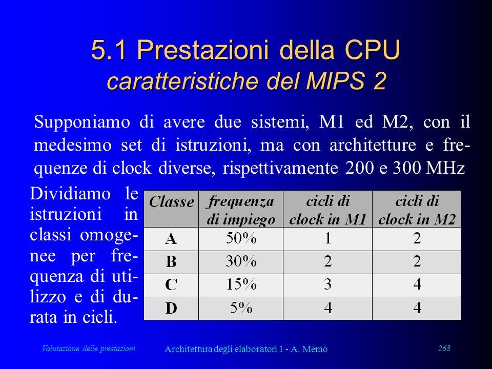 Valutazione delle prestazioni Architettura degli elaboratori 1 - A. Memo 268 5.1 Prestazioni della CPU caratteristiche del MIPS 2 Supponiamo di avere
