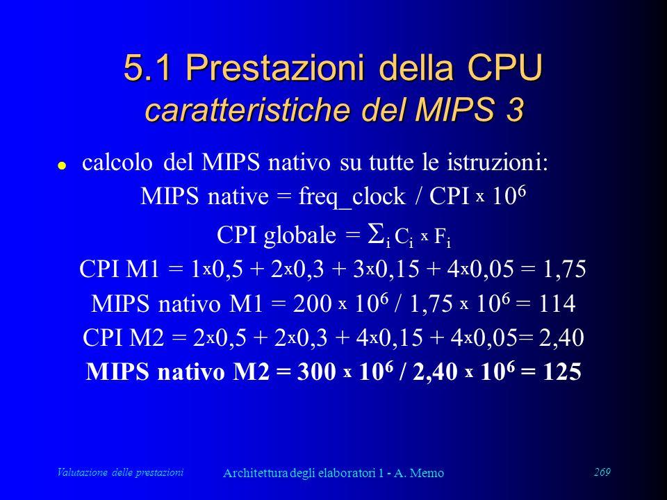 Valutazione delle prestazioni Architettura degli elaboratori 1 - A. Memo 269 5.1 Prestazioni della CPU caratteristiche del MIPS 3 l calcolo del MIPS n