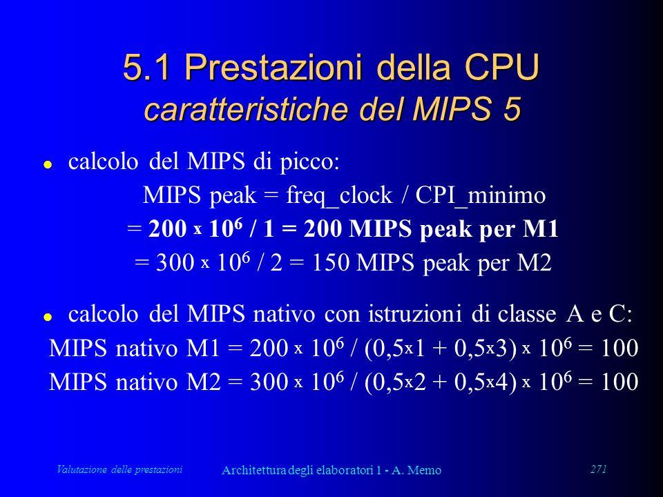 Valutazione delle prestazioni Architettura degli elaboratori 1 - A. Memo 271 5.1 Prestazioni della CPU caratteristiche del MIPS 5 l calcolo del MIPS d
