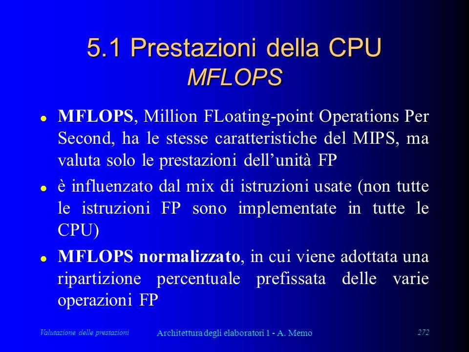 Valutazione delle prestazioni Architettura degli elaboratori 1 - A. Memo 272 5.1 Prestazioni della CPU MFLOPS l MFLOPS, Million FLoating-point Operati
