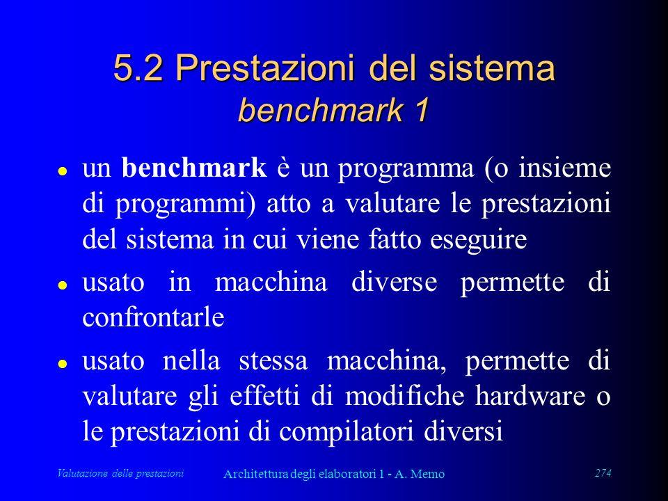 Valutazione delle prestazioni Architettura degli elaboratori 1 - A. Memo 274 5.2 Prestazioni del sistema benchmark 1 l un benchmark è un programma (o
