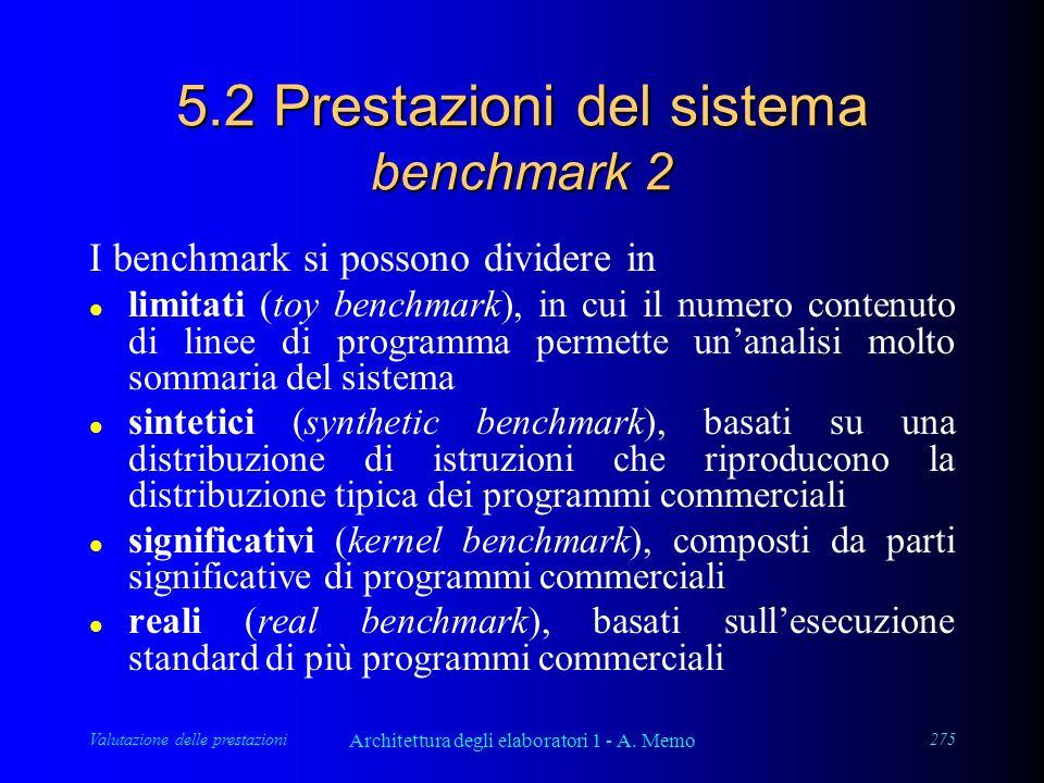Valutazione delle prestazioni Architettura degli elaboratori 1 - A. Memo 275 5.2 Prestazioni del sistema benchmark 2 I benchmark si possono dividere i