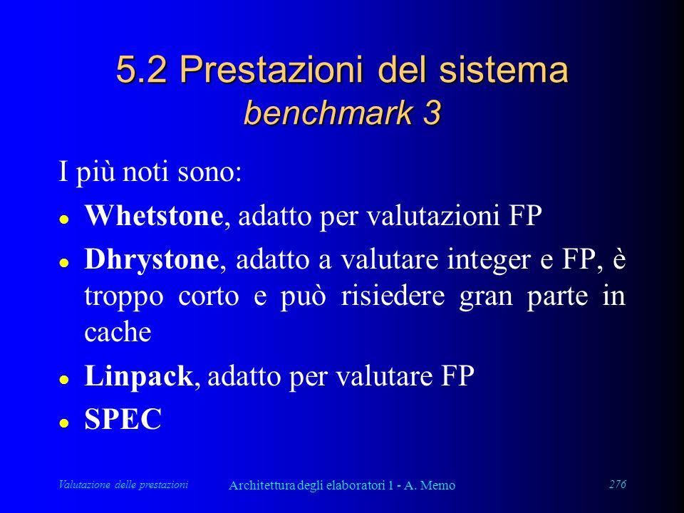 Valutazione delle prestazioni Architettura degli elaboratori 1 - A. Memo 276 5.2 Prestazioni del sistema benchmark 3 I più noti sono: l Whetstone, ada