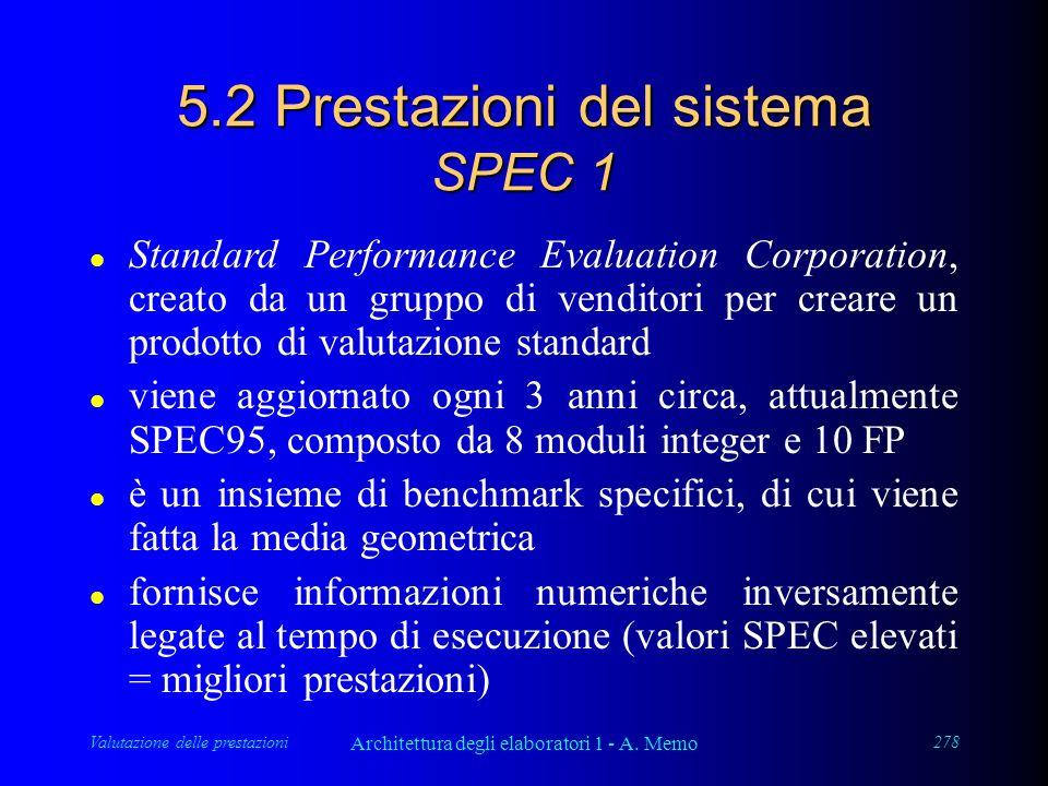 Valutazione delle prestazioni Architettura degli elaboratori 1 - A. Memo 278 5.2 Prestazioni del sistema SPEC 1 l Standard Performance Evaluation Corp