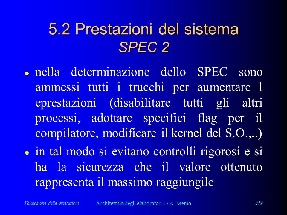 Valutazione delle prestazioni Architettura degli elaboratori 1 - A. Memo 279 5.2 Prestazioni del sistema SPEC 2 l nella determinazione dello SPEC sono