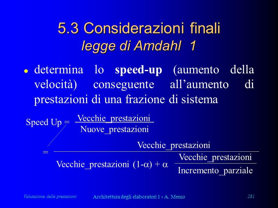 Valutazione delle prestazioni Architettura degli elaboratori 1 - A. Memo 281 5.3 Considerazioni finali legge di Amdahl 1 l determina lo speed-up (aume