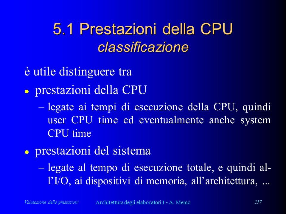 Valutazione delle prestazioni Architettura degli elaboratori 1 - A. Memo 257 5.1 Prestazioni della CPU classificazione è utile distinguere tra l prest