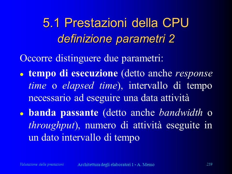 Valutazione delle prestazioni Architettura degli elaboratori 1 - A. Memo 259 5.1 Prestazioni della CPU definizione parametri 2 Occorre distinguere due