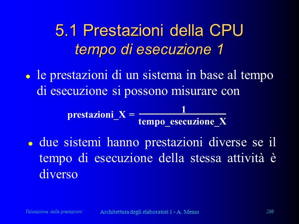 Valutazione delle prestazioni Architettura degli elaboratori 1 - A. Memo 260 5.1 Prestazioni della CPU tempo di esecuzione 1 l le prestazioni di un si
