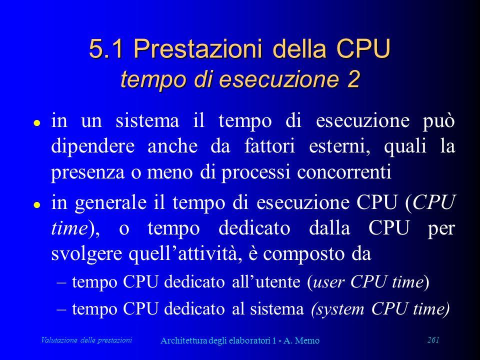 Valutazione delle prestazioni Architettura degli elaboratori 1 - A. Memo 261 5.1 Prestazioni della CPU tempo di esecuzione 2 l in un sistema il tempo