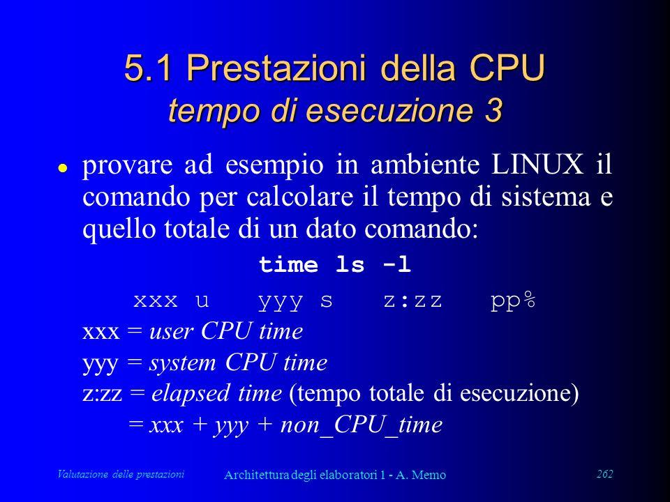 Valutazione delle prestazioni Architettura degli elaboratori 1 - A. Memo 262 5.1 Prestazioni della CPU tempo di esecuzione 3 l provare ad esempio in a