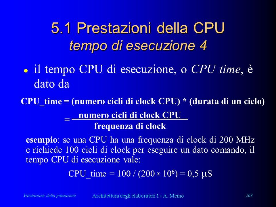 Valutazione delle prestazioni Architettura degli elaboratori 1 - A. Memo 263 5.1 Prestazioni della CPU tempo di esecuzione 4 l il tempo CPU di esecuzi