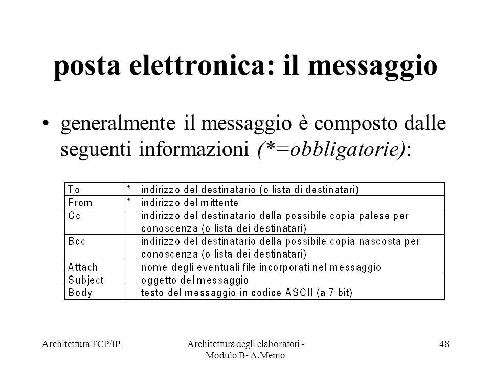 Architettura TCP/IPArchitettura degli elaboratori - Modulo B- A.Memo 48 posta elettronica: il messaggio generalmente il messaggio è composto dalle seg