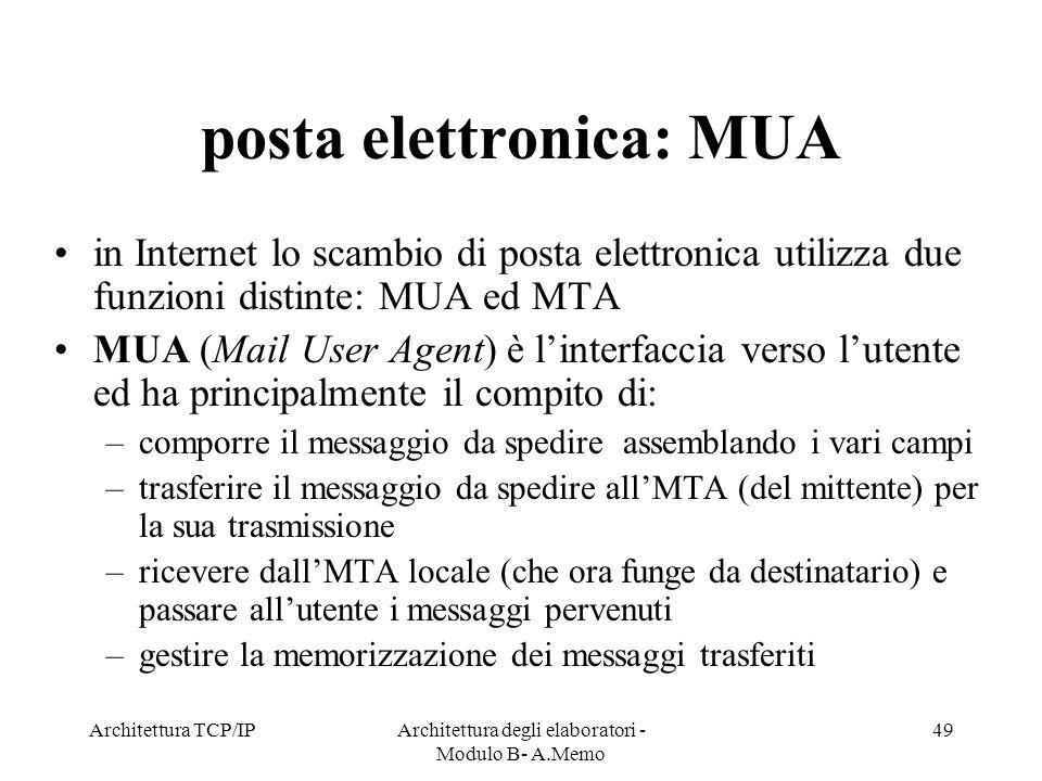 Architettura TCP/IPArchitettura degli elaboratori - Modulo B- A.Memo 49 posta elettronica: MUA in Internet lo scambio di posta elettronica utilizza du