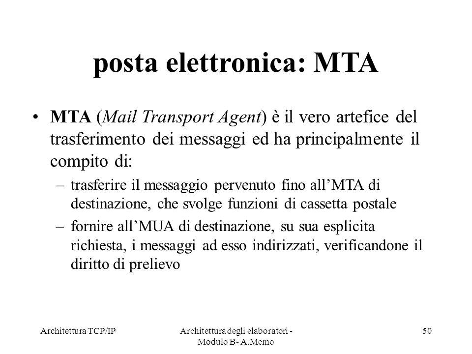 Architettura TCP/IPArchitettura degli elaboratori - Modulo B- A.Memo 50 posta elettronica: MTA MTA (Mail Transport Agent) è il vero artefice del trasf