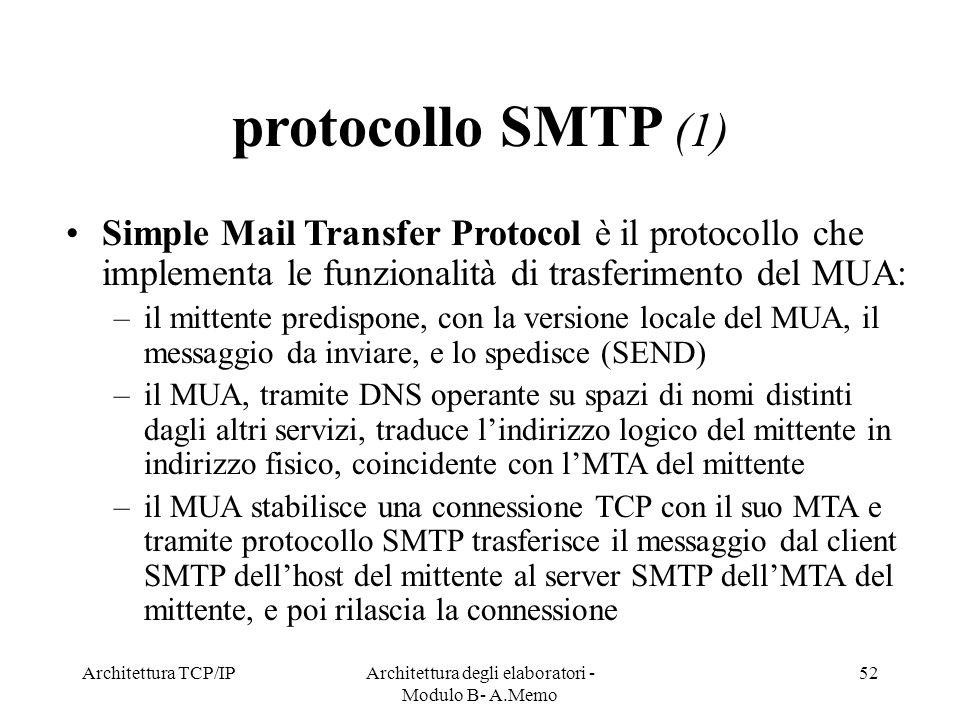 Architettura TCP/IPArchitettura degli elaboratori - Modulo B- A.Memo 52 protocollo SMTP (1) Simple Mail Transfer Protocol è il protocollo che implemen