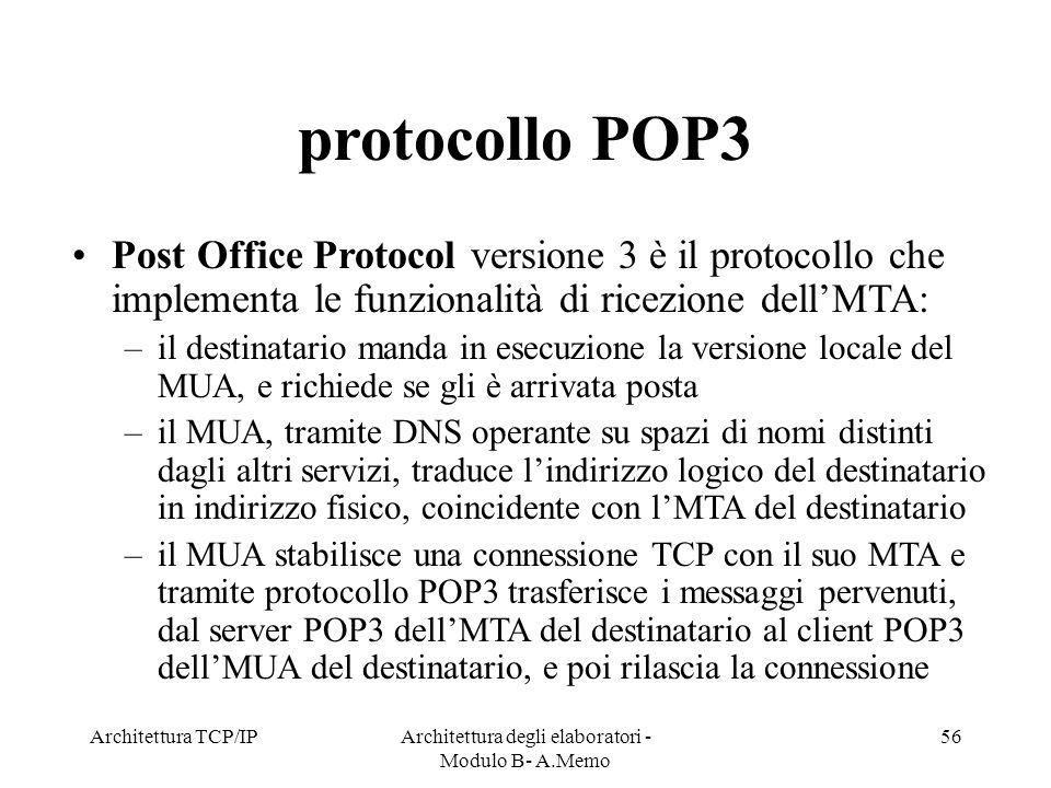Architettura TCP/IPArchitettura degli elaboratori - Modulo B- A.Memo 56 protocollo POP3 Post Office Protocol versione 3 è il protocollo che implementa
