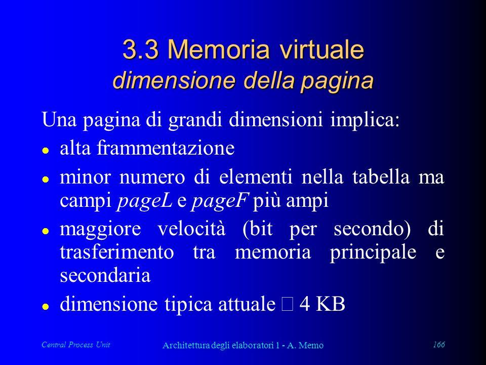 Central Process Unit Architettura degli elaboratori 1 - A. Memo 166 3.3 Memoria virtuale dimensione della pagina Una pagina di grandi dimensioni impli