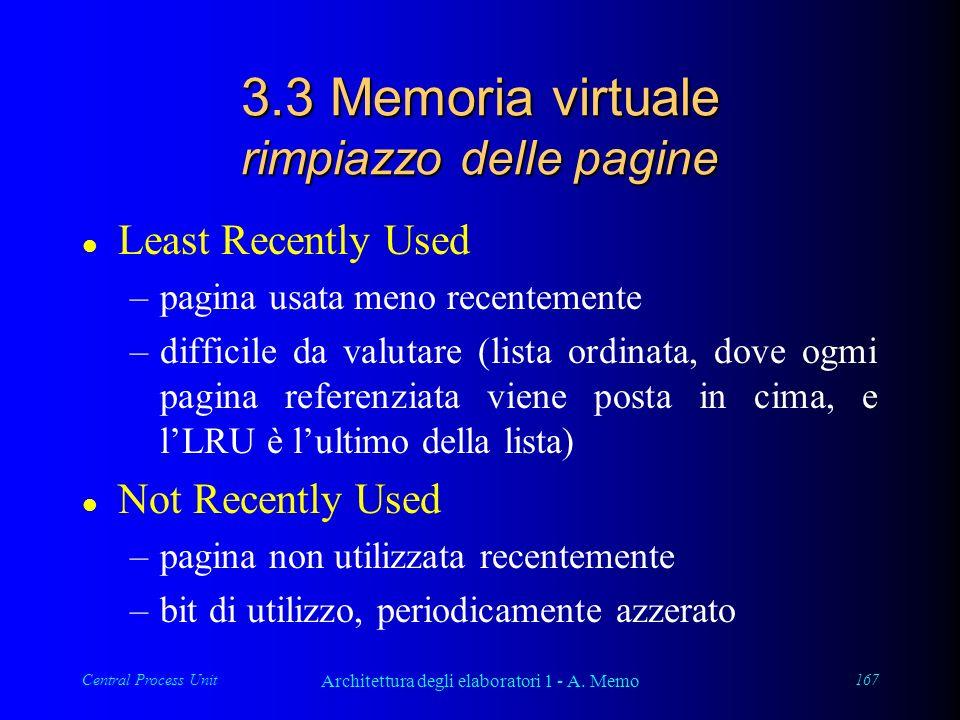 Central Process Unit Architettura degli elaboratori 1 - A. Memo 167 3.3 Memoria virtuale rimpiazzo delle pagine l Least Recently Used –pagina usata me