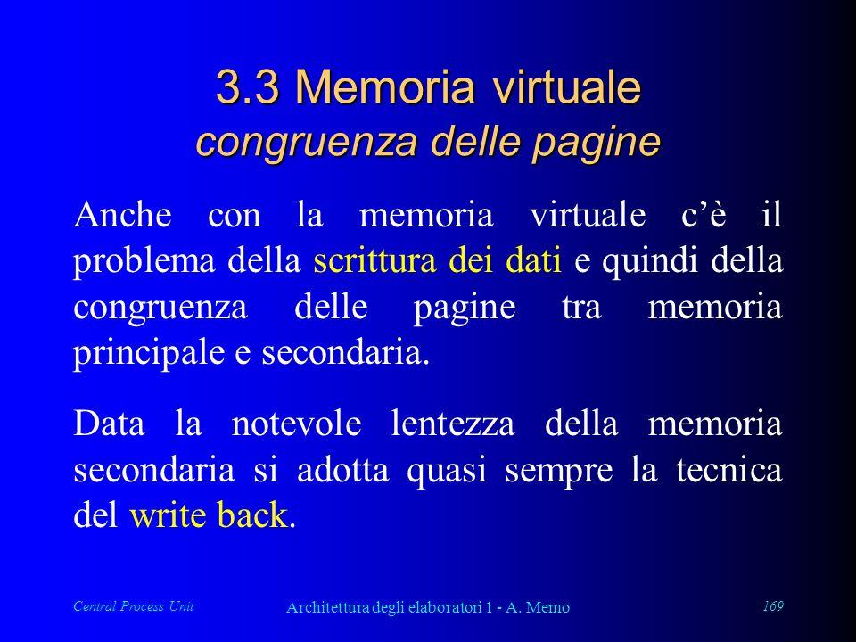 Central Process Unit Architettura degli elaboratori 1 - A. Memo 169 3.3 Memoria virtuale congruenza delle pagine Anche con la memoria virtuale cè il p