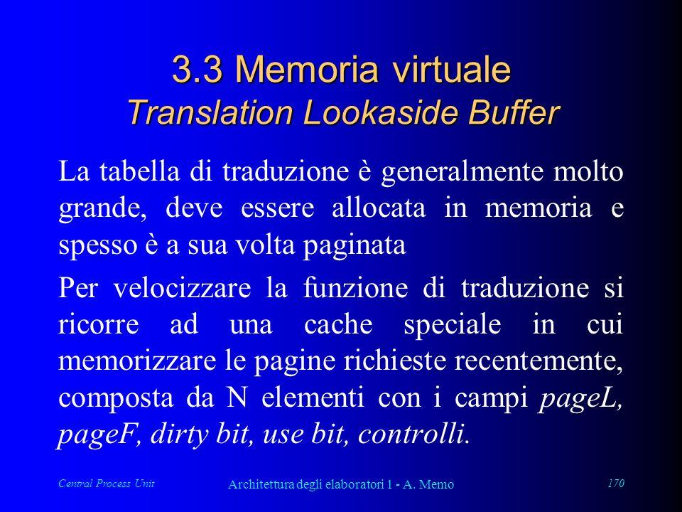 Central Process Unit Architettura degli elaboratori 1 - A. Memo 170 3.3 Memoria virtuale Translation Lookaside Buffer La tabella di traduzione è gener