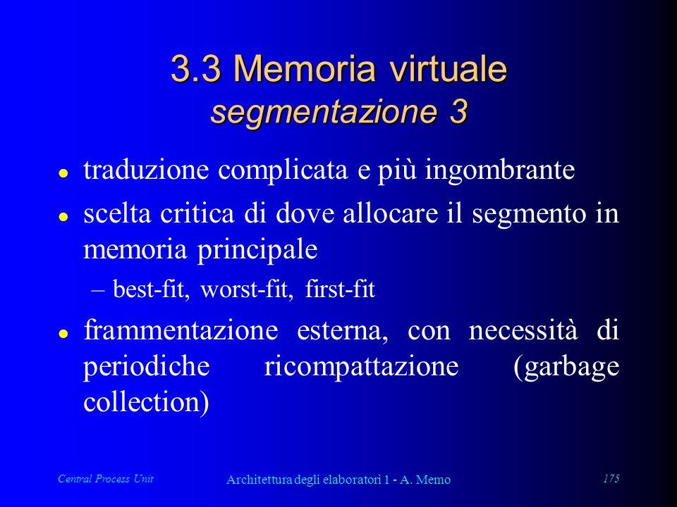Central Process Unit Architettura degli elaboratori 1 - A. Memo 175 3.3 Memoria virtuale segmentazione 3 l traduzione complicata e più ingombrante l s