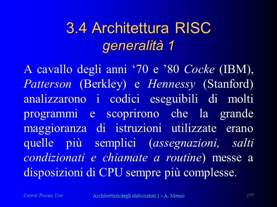 Central Process Unit Architettura degli elaboratori 1 - A. Memo 177 3.4 Architettura RISC generalità 1 A cavallo degli anni 70 e 80 Cocke (IBM), Patte