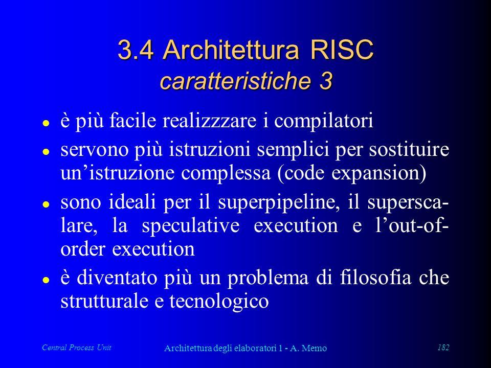Central Process Unit Architettura degli elaboratori 1 - A. Memo 182 3.4 Architettura RISC caratteristiche 3 l è più facile realizzzare i compilatori l