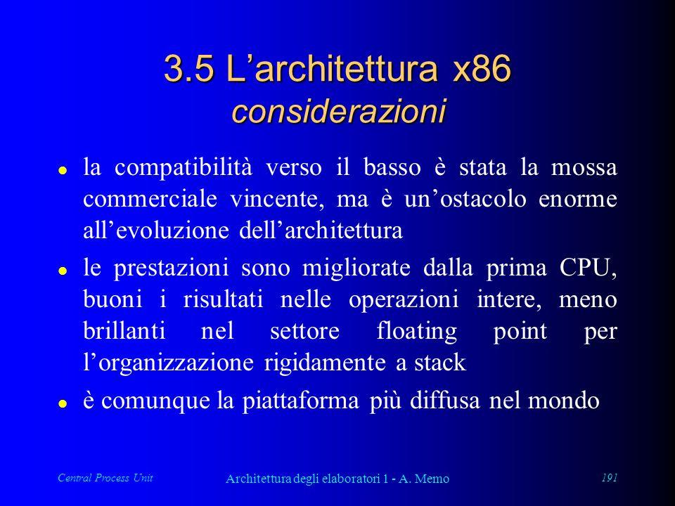 Central Process Unit Architettura degli elaboratori 1 - A. Memo 191 3.5 Larchitettura x86 considerazioni l la compatibilità verso il basso è stata la