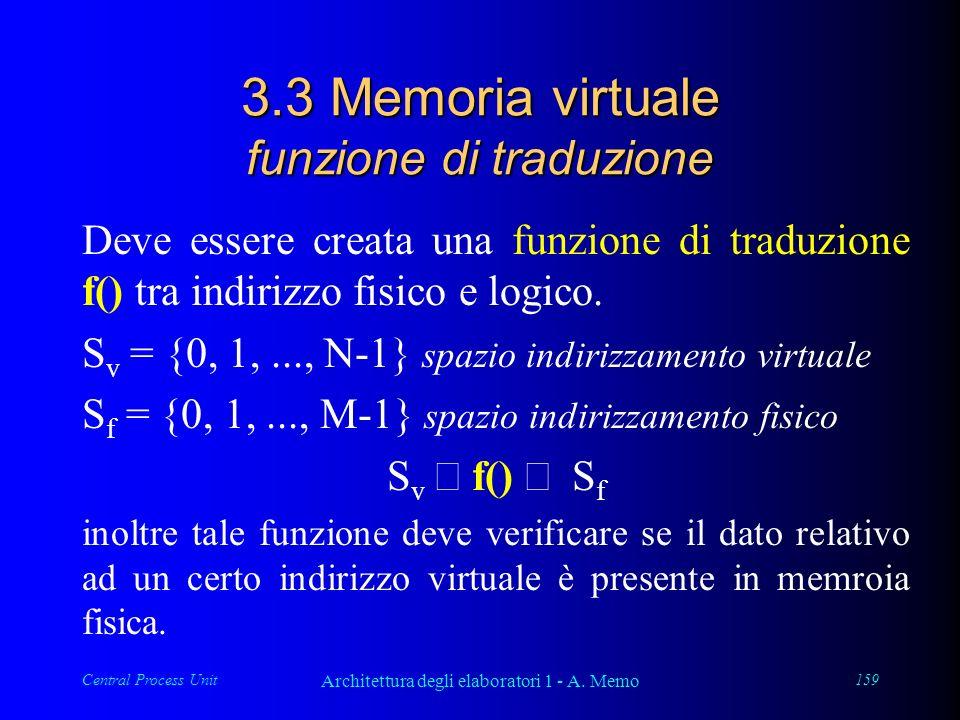 Central Process Unit Architettura degli elaboratori 1 - A. Memo 159 3.3 Memoria virtuale funzione di traduzione Deve essere creata una funzione di tra