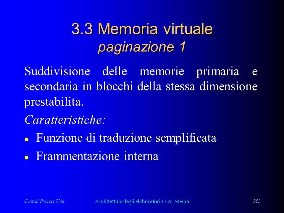 Central Process Unit Architettura degli elaboratori 1 - A. Memo 161 3.3 Memoria virtuale paginazione 1 Suddivisione delle memorie primaria e secondari