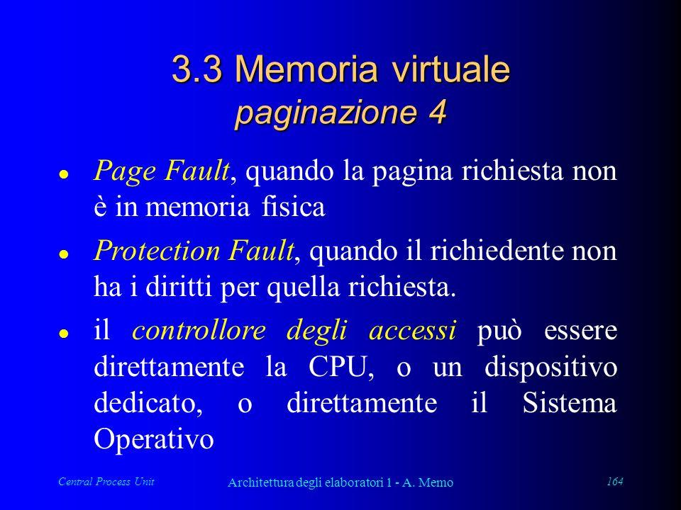 Central Process Unit Architettura degli elaboratori 1 - A. Memo 164 3.3 Memoria virtuale paginazione 4 l Page Fault, quando la pagina richiesta non è