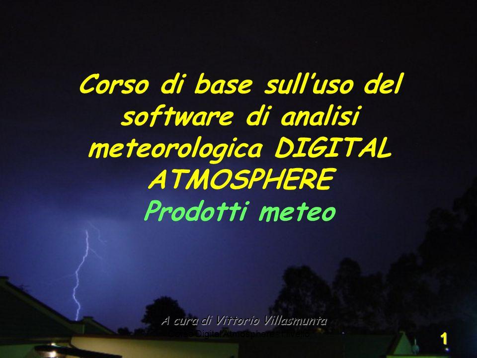 Corso Digital Atmosphere - I livello 1 A cura di Vittorio Villasmunta Corso di base sulluso del software di analisi meteorologica DIGITAL ATMOSPHERE P
