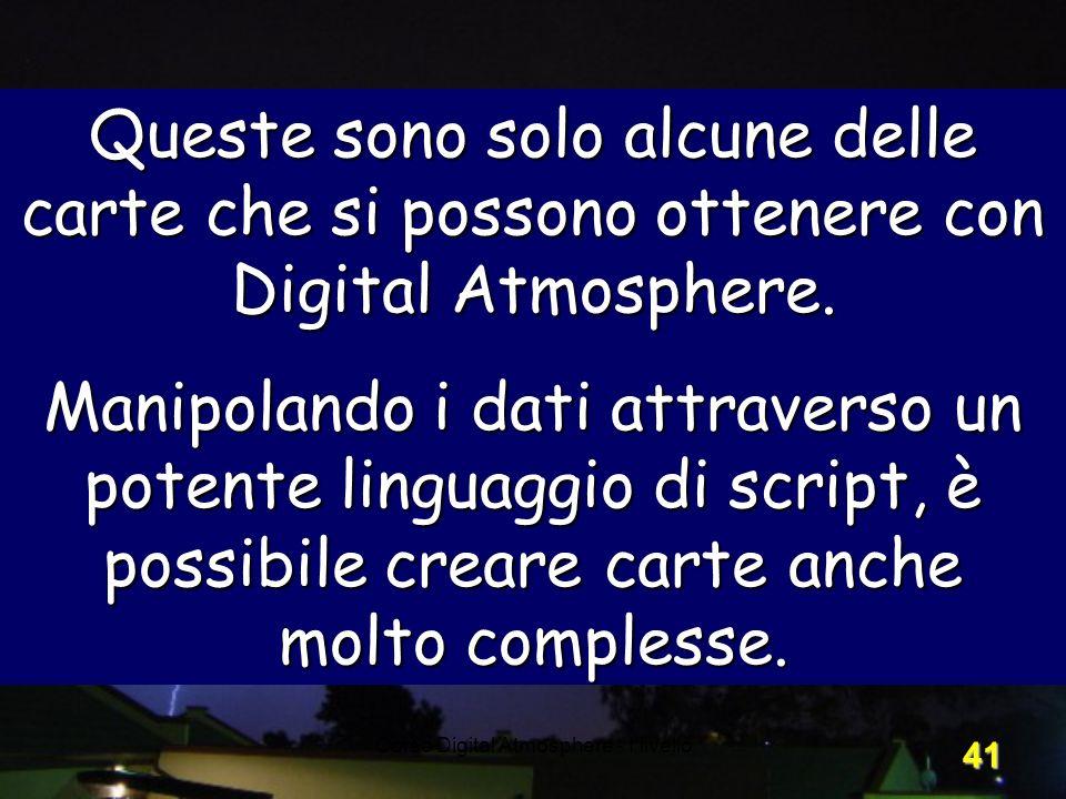 Corso Digital Atmosphere - I livello 41 Queste sono solo alcune delle carte che si possono ottenere con Digital Atmosphere. Manipolando i dati attrave