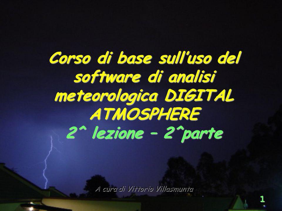 1 A cura di Vittorio Villasmunta Corso di base sulluso del software di analisi meteorologica DIGITAL ATMOSPHERE 2^ lezione – 2^parte