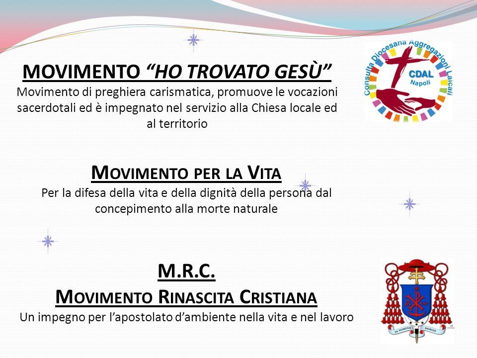 MOVIMENTO HO TROVATO GESÙ Movimento di preghiera carismatica, promuove le vocazioni sacerdotali ed è impegnato nel servizio alla Chiesa locale ed al t