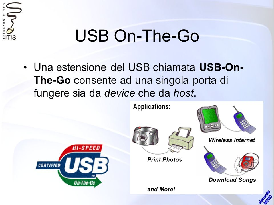 USB On-The-Go Una estensione del USB chiamata USB-On- The-Go consente ad una singola porta di fungere sia da device che da host.