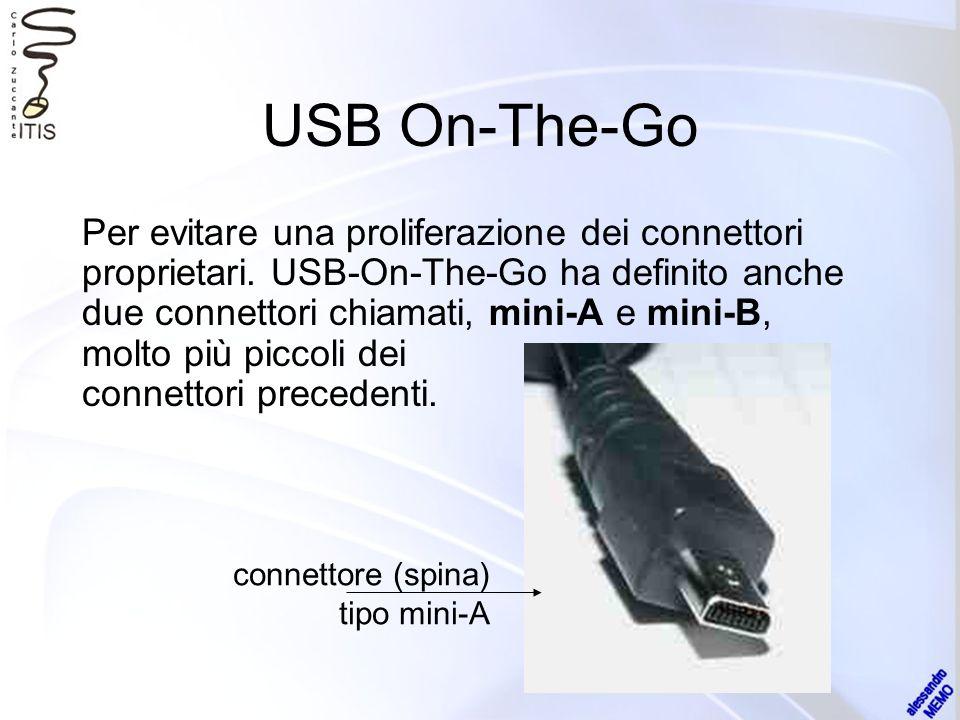 USB On-The-Go Per evitare una proliferazione dei connettori proprietari. USB-On-The-Go ha definito anche due connettori chiamati, mini-A e mini-B, mol