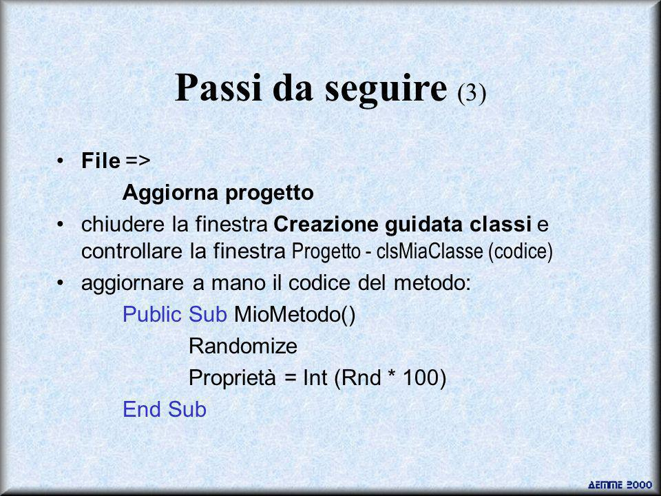Passi da seguire (3) File => Aggiorna progetto chiudere la finestra Creazione guidata classi e controllare la finestra Progetto - clsMiaClasse (codice) aggiornare a mano il codice del metodo: Public Sub MioMetodo() Randomize Proprietà = Int (Rnd * 100) End Sub