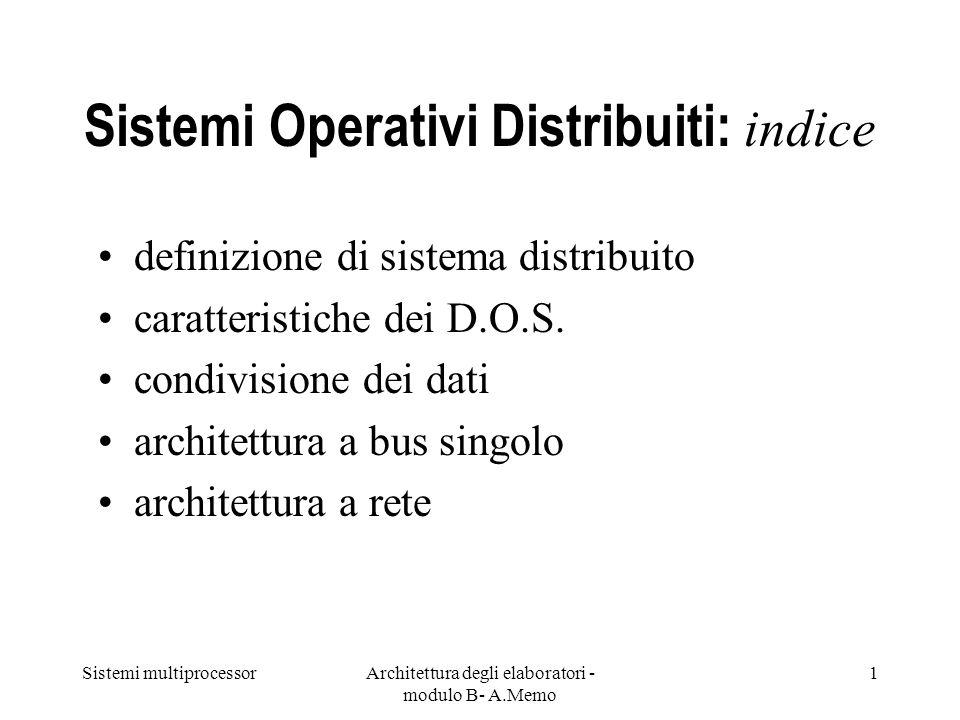 Sistemi multiprocessorArchitettura degli elaboratori - modulo B- A.Memo 1 Sistemi Operativi Distribuiti: indice definizione di sistema distribuito car