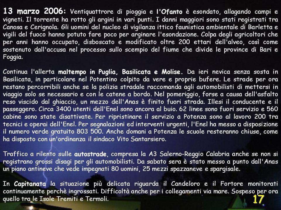 17 13 marzo 2006: Ventiquattrore di pioggia e l'Ofanto è esondato, allagando campi e vigneti. Il torrente ha rotto gli argini in vari punti. I danni m