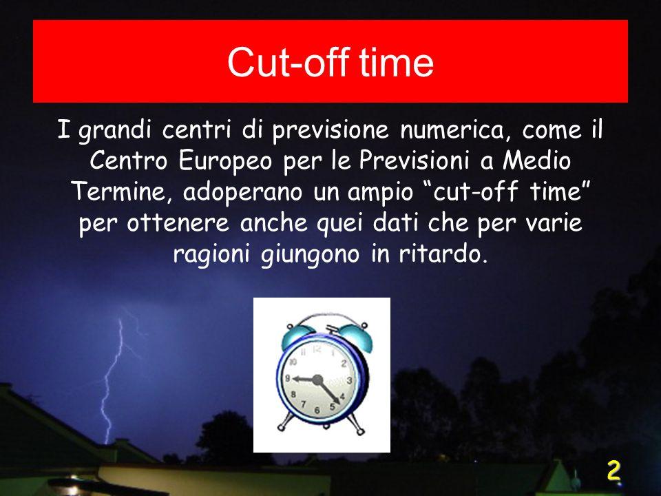 2 Cut-off time I grandi centri di previsione numerica, come il Centro Europeo per le Previsioni a Medio Termine, adoperano un ampio cut-off time per ottenere anche quei dati che per varie ragioni giungono in ritardo.