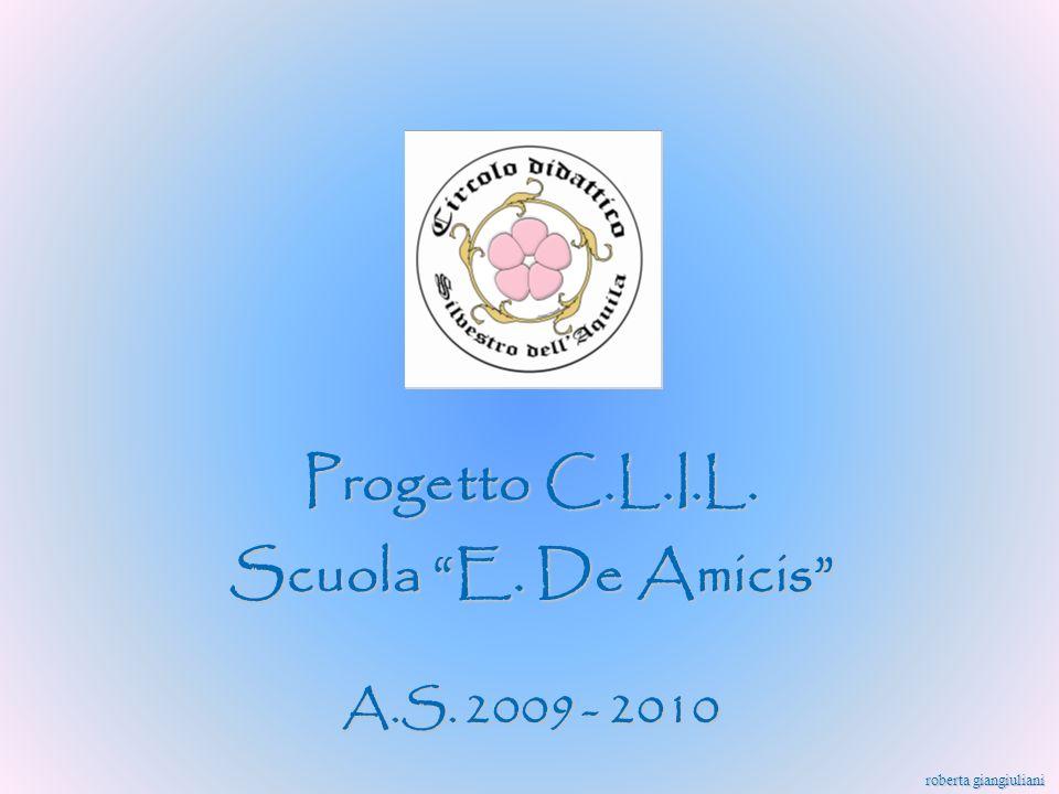 Progetto C.L.I.L. Scuola E. De Amicis A.S. 2009 - 2010 roberta giangiuliani