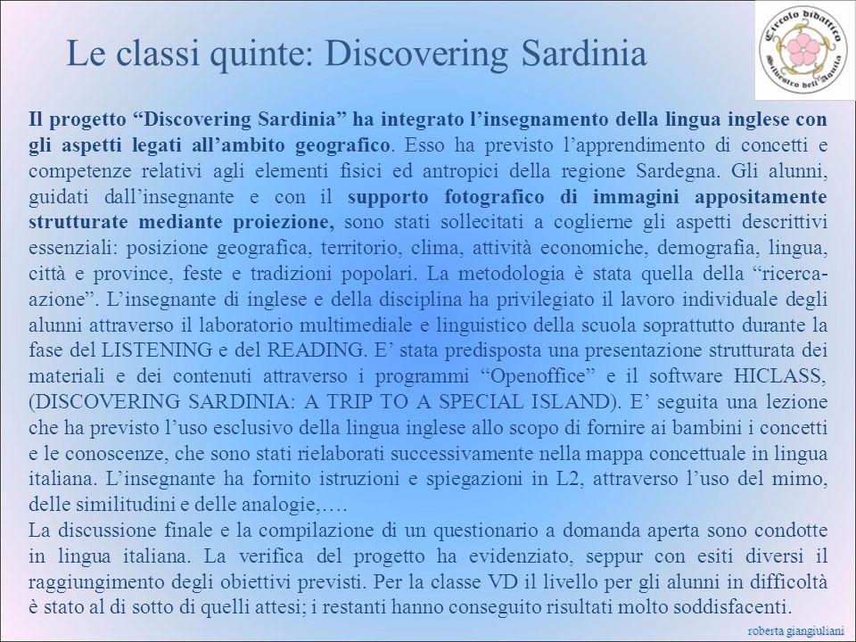 roberta giangiuliani Le classi quinte: Discovering Sardinia Il progetto Discovering Sardinia ha integrato linsegnamento della lingua inglese con gli a