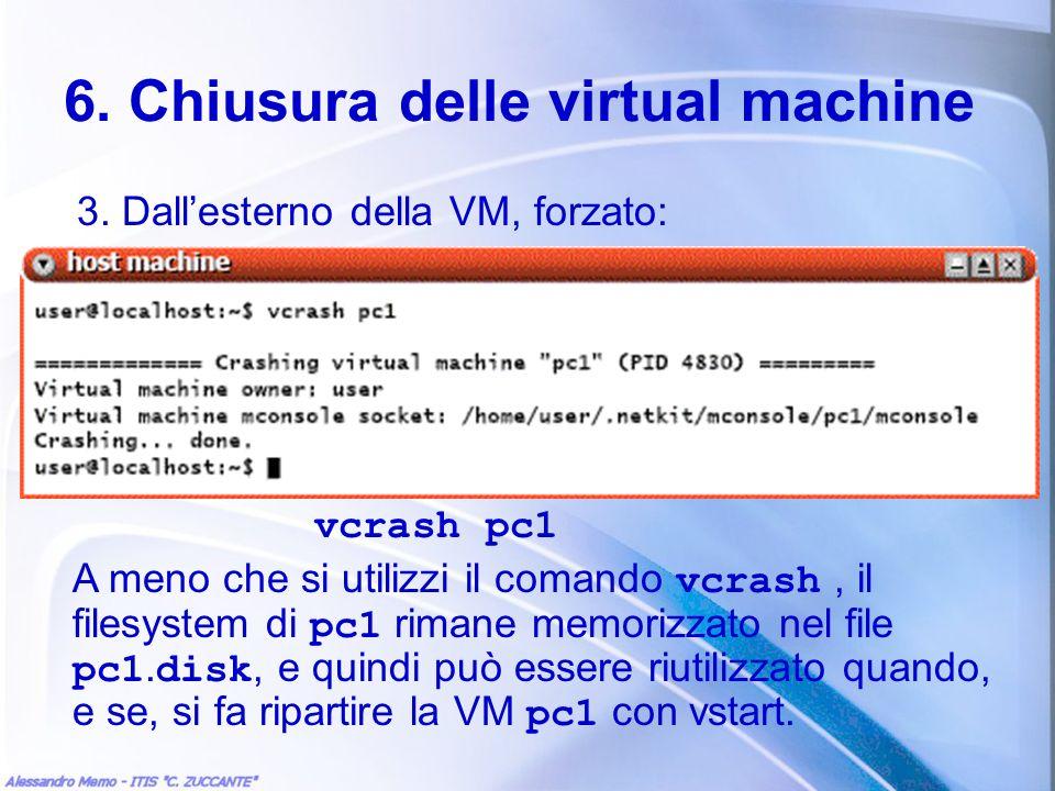 6. Chiusura delle virtual machine 3. Dallesterno della VM, forzato: vcrash pc1 A meno che si utilizzi il comando vcrash, il filesystem di pc1 rimane m