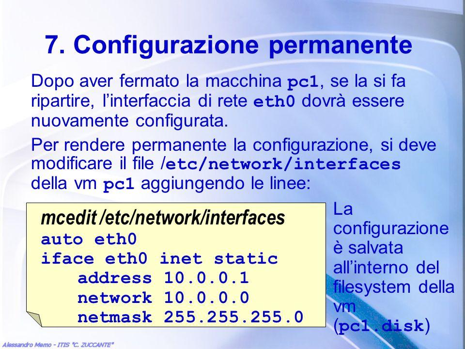 7. Configurazione permanente Dopo aver fermato la macchina pc1, se la si fa ripartire, linterfaccia di rete eth0 dovrà essere nuovamente configurata.