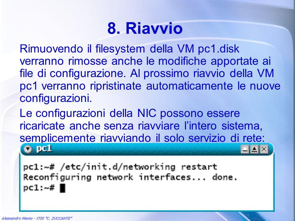8. Riavvio Rimuovendo il filesystem della VM pc1.disk verranno rimosse anche le modifiche apportate ai file di configurazione. Al prossimo riavvio del