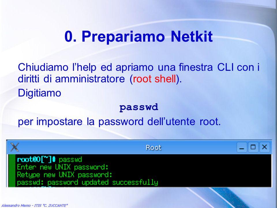 0. Prepariamo Netkit Chiudiamo lhelp ed apriamo una finestra CLI con i diritti di amministratore (root shell). Digitiamo passwd per impostare la passw